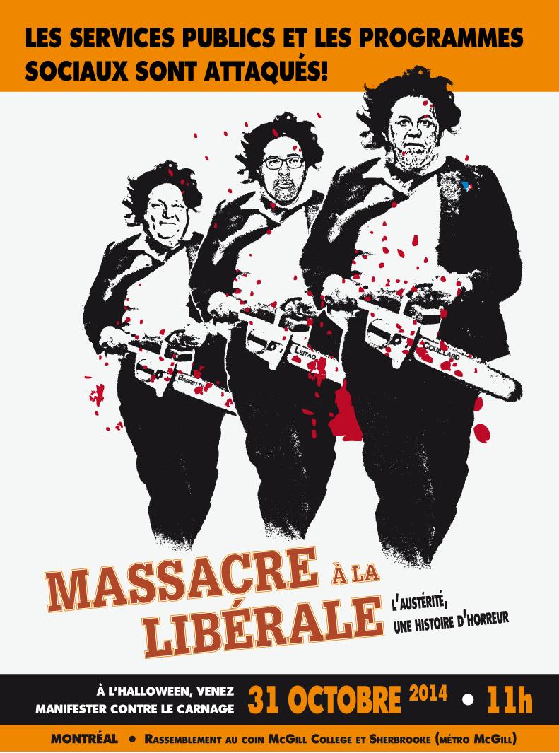 Affiche : dessin d'un tueur à la tronçonneuse (chainsaw), trois bonhommes similaires de suite : Barrette ; Leitao ; Couillard. Massacre à la libérale. Les services publics et les programmes sociaux sont attaqués!